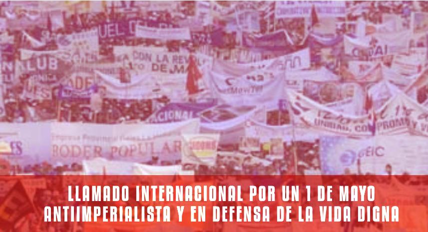 Llamado internacional por un 1 de Mayo antiimperialista y en defensa de la vida digna